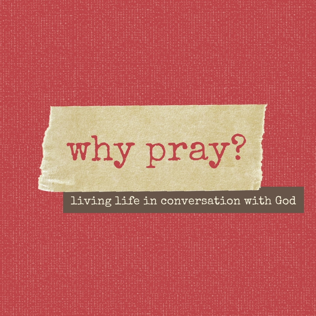 Why Pray? Prayer is About Traveling With God